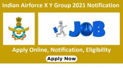 Indian Airforce X Y Group 2021 Notification Out: Apply Online, Notification, Eligibility